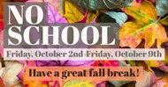 No School Friday October 2nd through Friday October 9th.